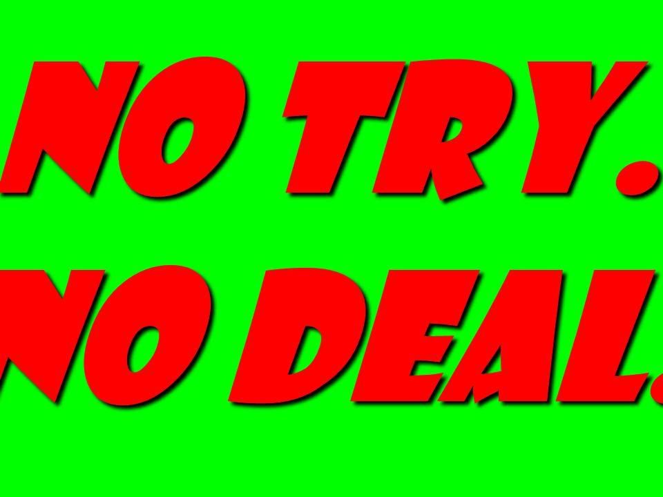 No try. No deal.