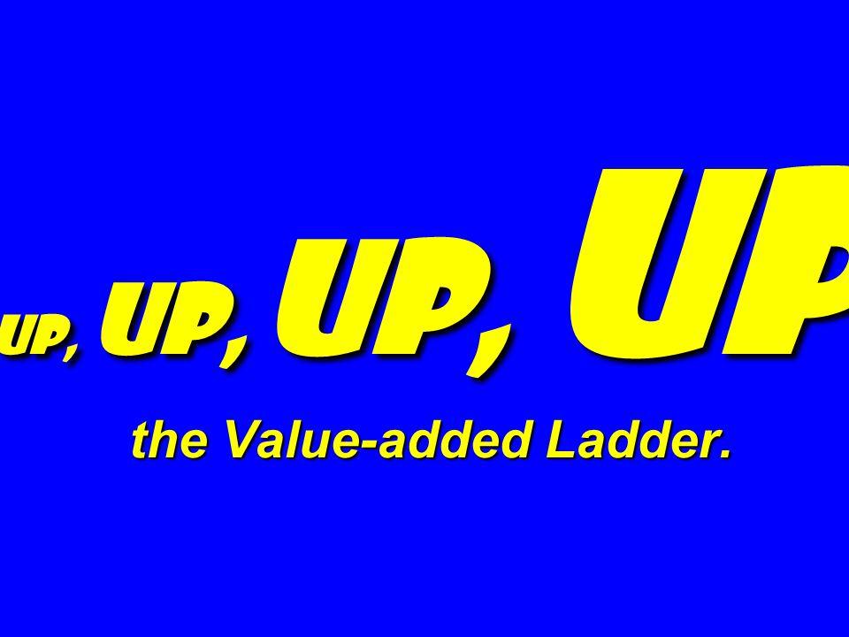 Up, Up, Up, Up the Value-added Ladder.