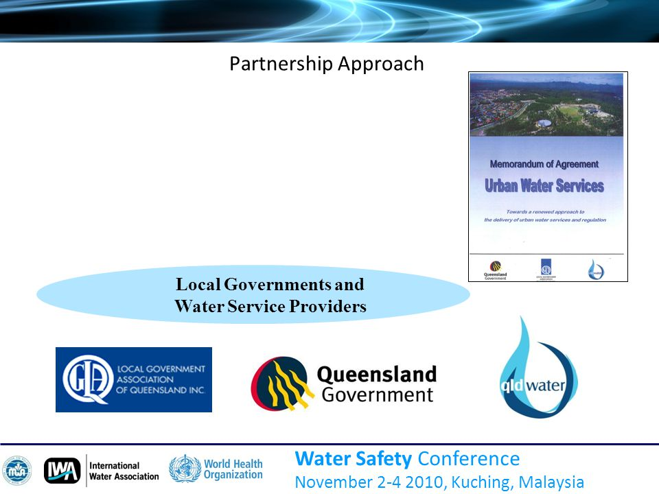 Water Safety Conference November 2-4 2010, Kuching, Malaysia Partnership Approach Local Governments and Water Service Providers