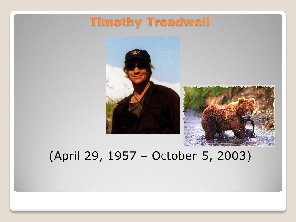 Timothy Treadwell (April 29, 1957 – October 5, 2003)
