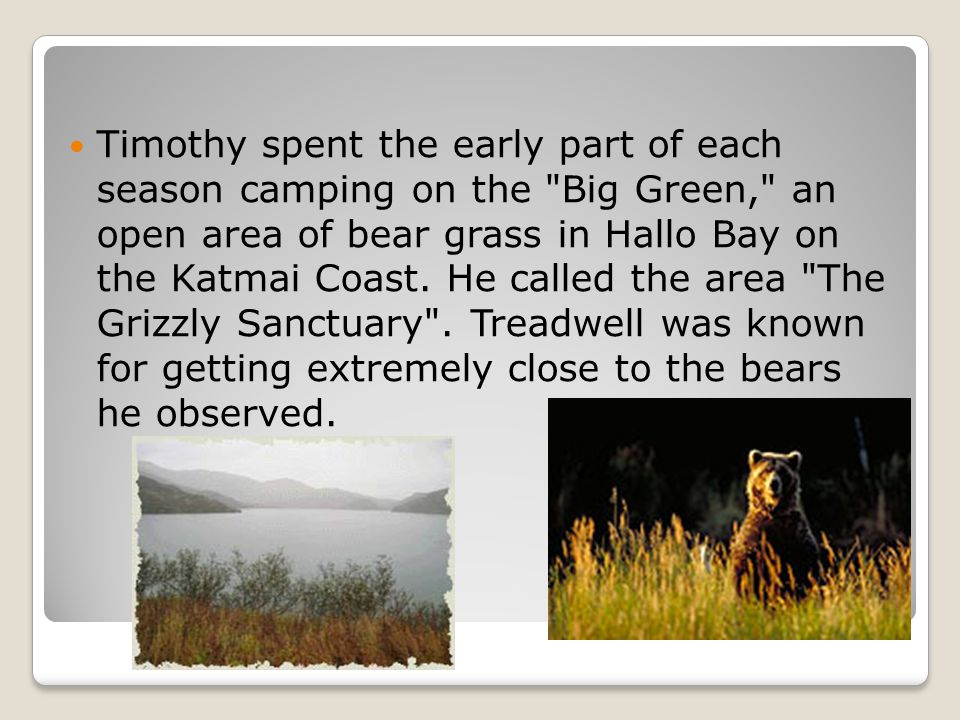 Timothy spent the early part of each season camping on the
