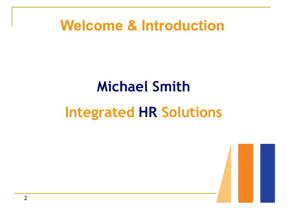 Welcome & Introduction Michael Smith Integrated HR Solutions 2