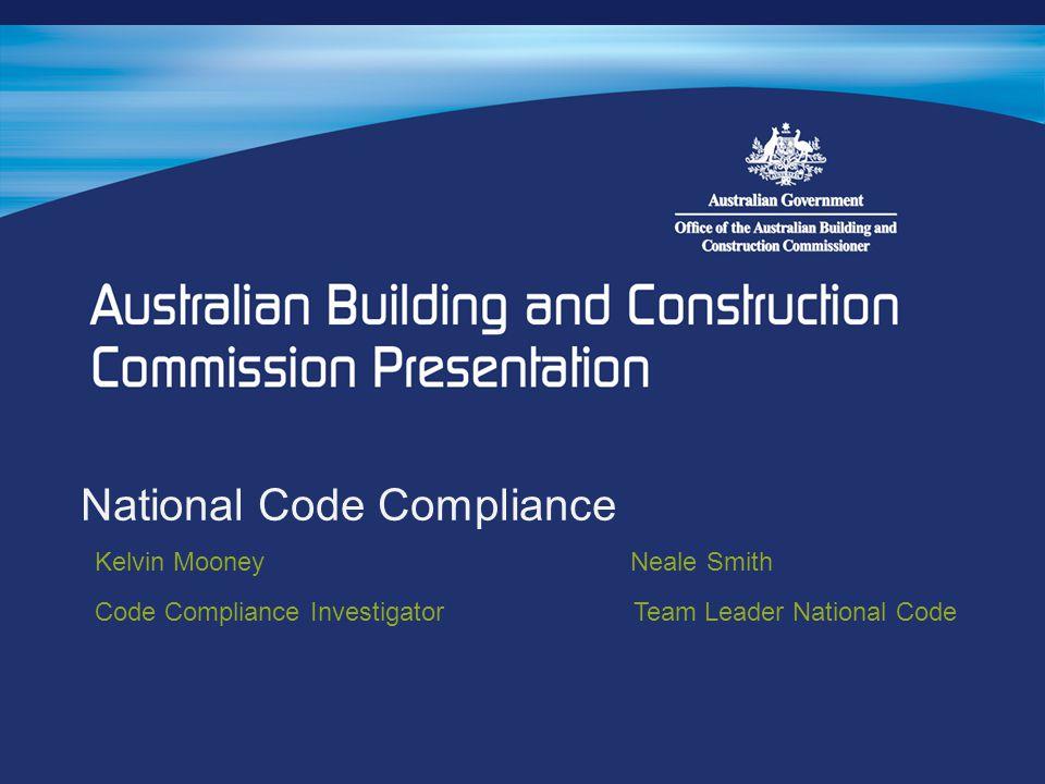National Code Compliance Kelvin Mooney Neale Smith Code Compliance Investigator Team Leader National Code