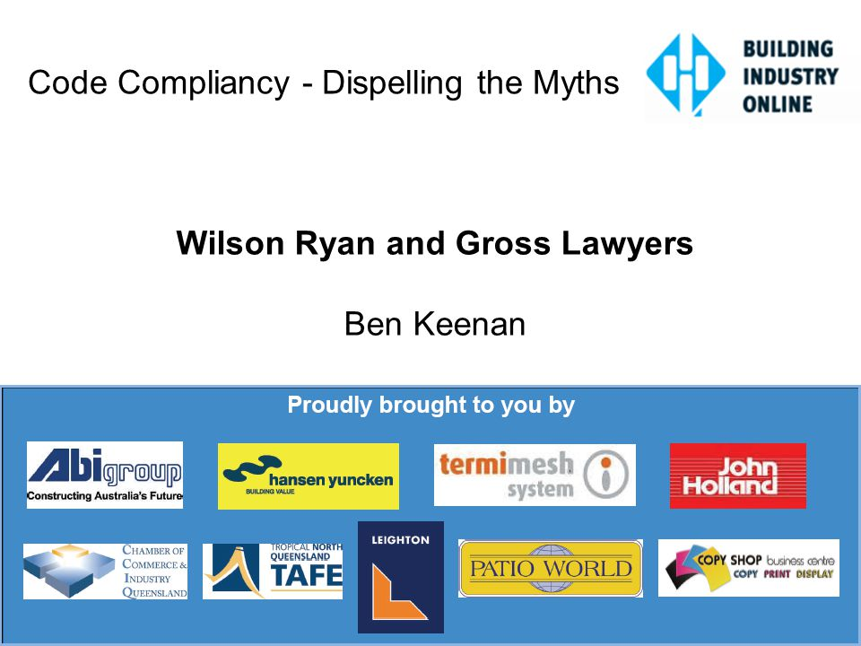Code Compliancy - Dispelling the Myths Wilson Ryan and Gross Lawyers Ben Keenan