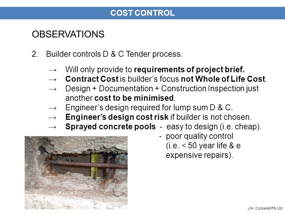 J.H. Cockerell Pty Ltd COST CONTROL OBSERVATIONS 2.Builder controls D & C Tender process.