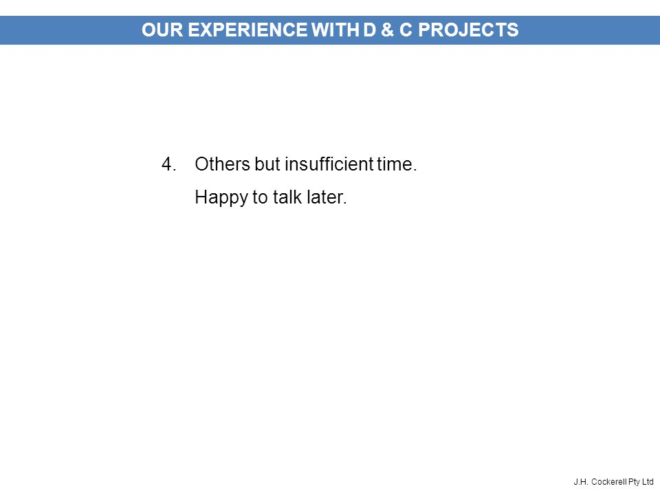 J.H. Cockerell Pty Ltd OUR EXPERIENCE WITH D & C PROJECTS 4.Others but insufficient time.
