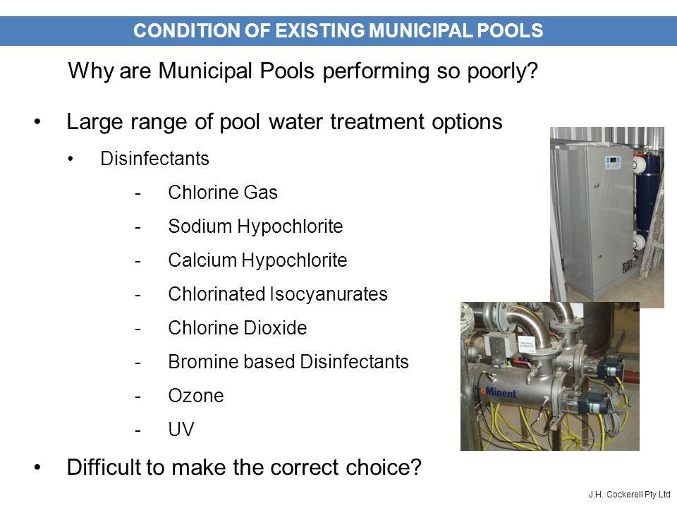 J.H. Cockerell Pty Ltd Large range of pool water treatment options Disinfectants -Chlorine Gas -Sodium Hypochlorite -Calcium Hypochlorite -Chlorinated