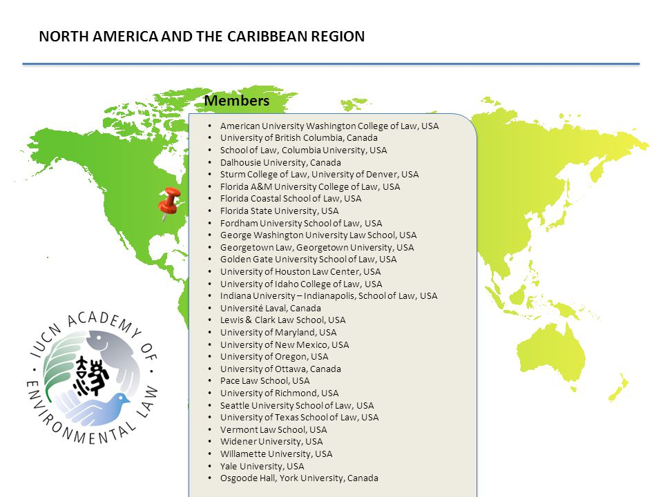 NORTH AMERICA AND THE CARIBBEAN REGION Members American University Washington College of Law, USA University of British Columbia, Canada School of Law