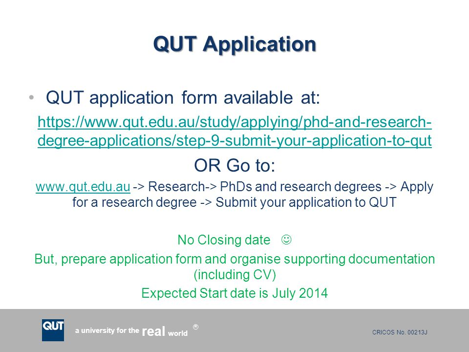 CRICOS No. 00213J a university for the world real R QUT Application QUT application form available at: https://www.qut.edu.au/study/applying/phd-and-r