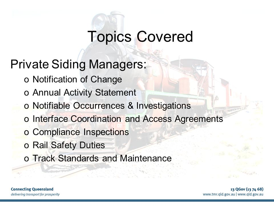 Topics Covered Private Siding Managers: oNotification of Change oAnnual Activity Statement oNotifiable Occurrences & Investigations oInterface Coordination and Access Agreements oCompliance Inspections oRail Safety Duties oTrack Standards and Maintenance