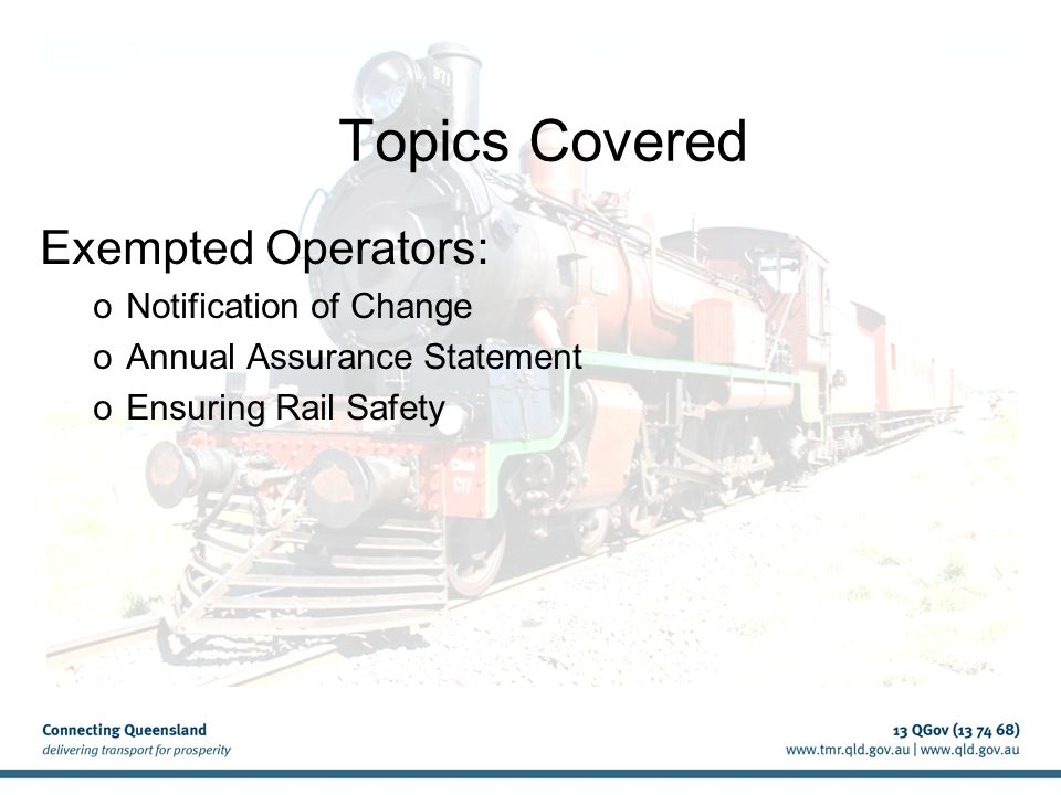 Topics Covered Exempted Operators: oNotification of Change oAnnual Assurance Statement oEnsuring Rail Safety