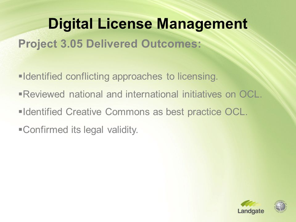 Digital License Management Project 3.05 Delivered Outcomes:  Identified conflicting approaches to licensing.