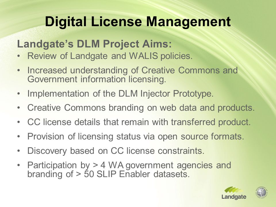 Digital License Management Landgate's DLM Project Aims: Review of Landgate and WALIS policies.