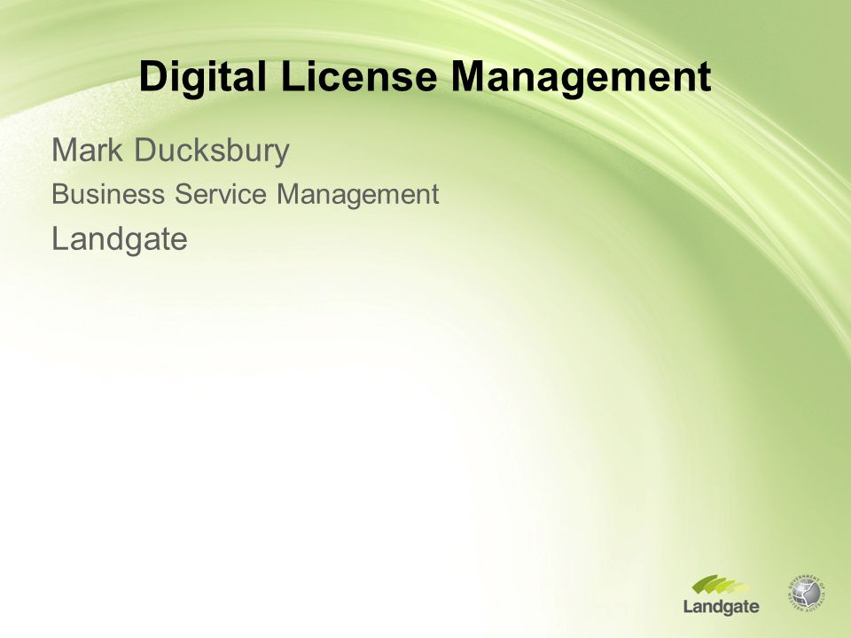 Digital License Management Mark Ducksbury Business Service Management Landgate