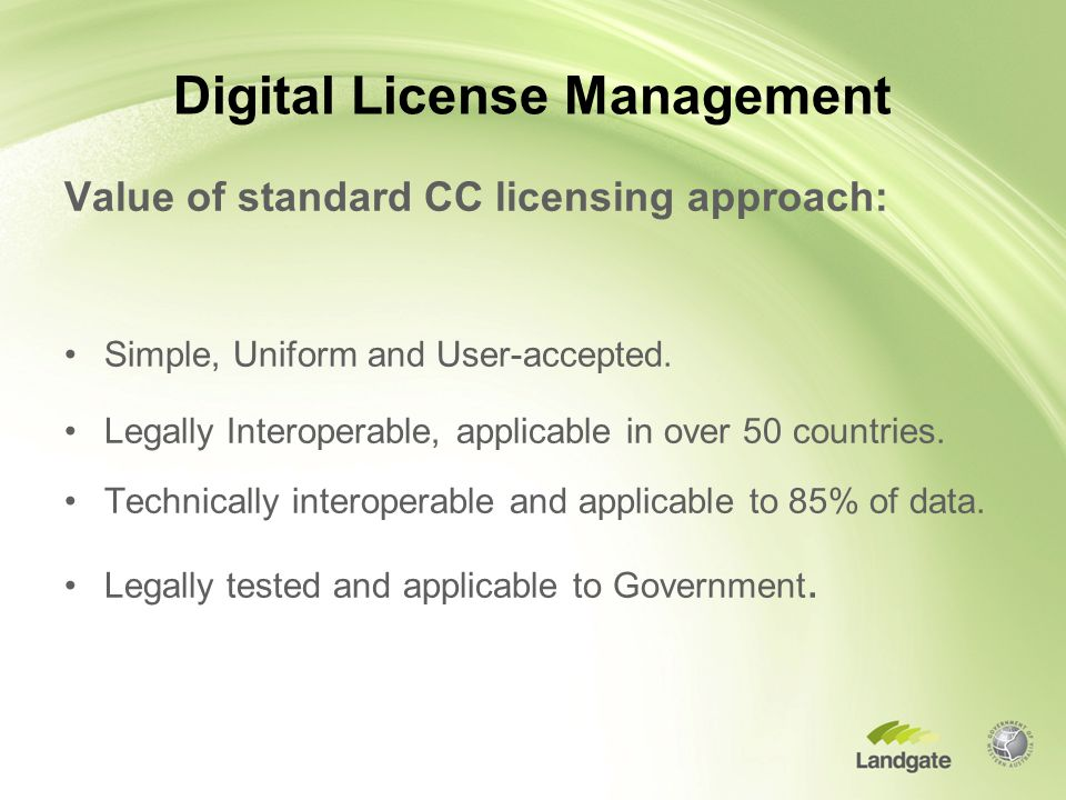 Digital License Management Value of standard CC licensing approach: Simple, Uniform and User-accepted.