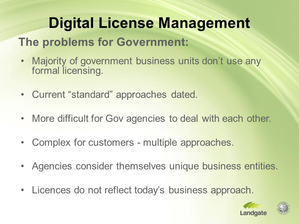 Digital License Management The problems for Government: Majority of government business units don't use any formal licensing.