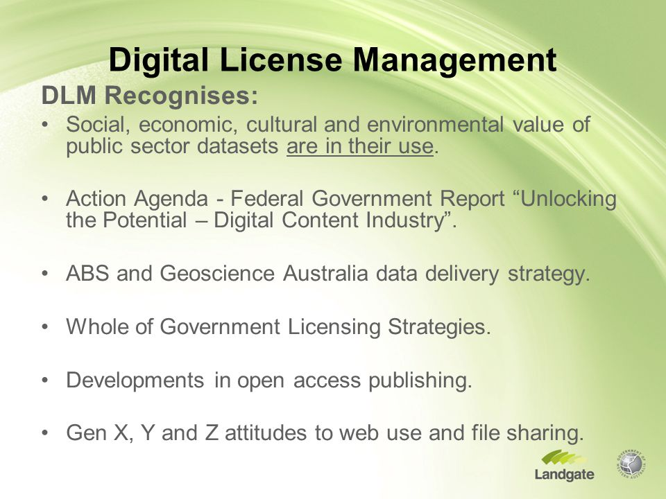 Digital License Management DLM Recognises: Social, economic, cultural and environmental value of public sector datasets are in their use.