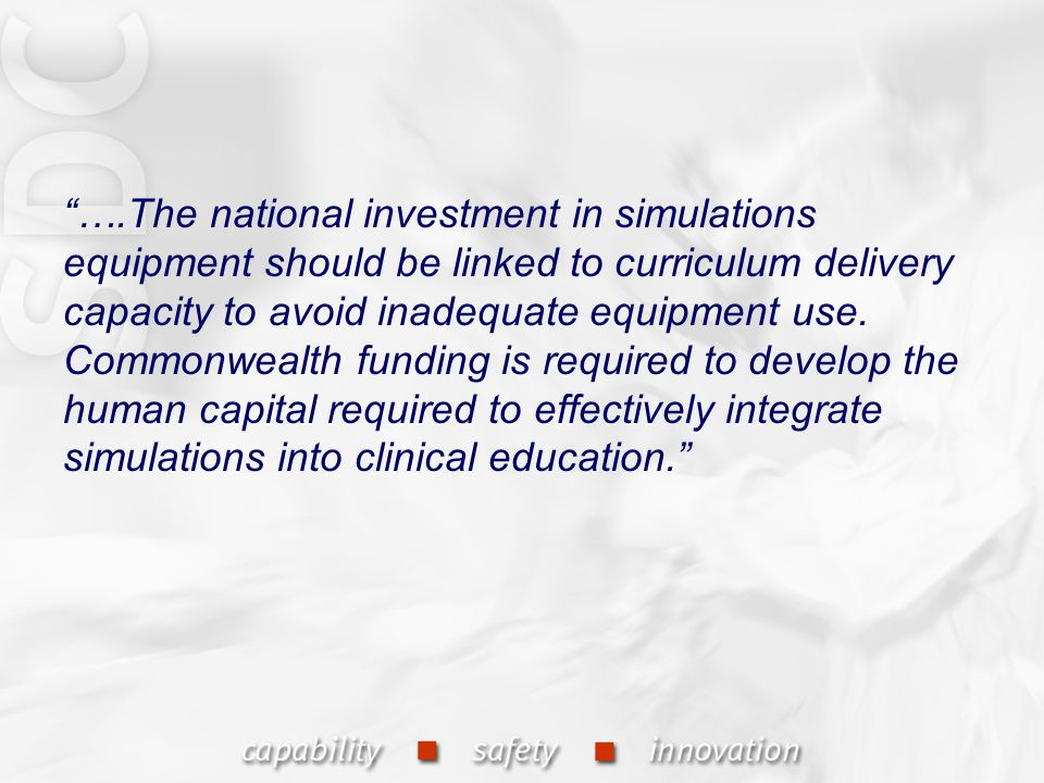 ….The national investment in simulations equipment should be linked to curriculum delivery capacity to avoid inadequate equipment use.