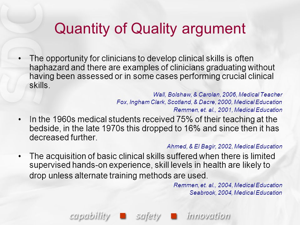 Quantity of Quality argument The opportunity for clinicians to develop clinical skills is often haphazard and there are examples of clinicians graduat