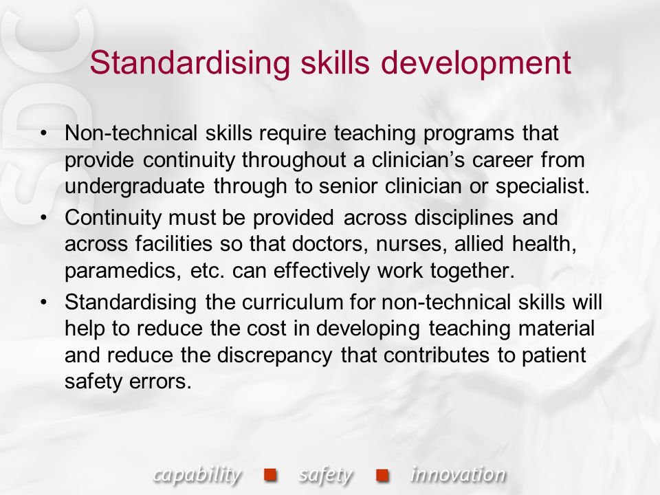 Standardising skills development Non-technical skills require teaching programs that provide continuity throughout a clinician's career from undergrad