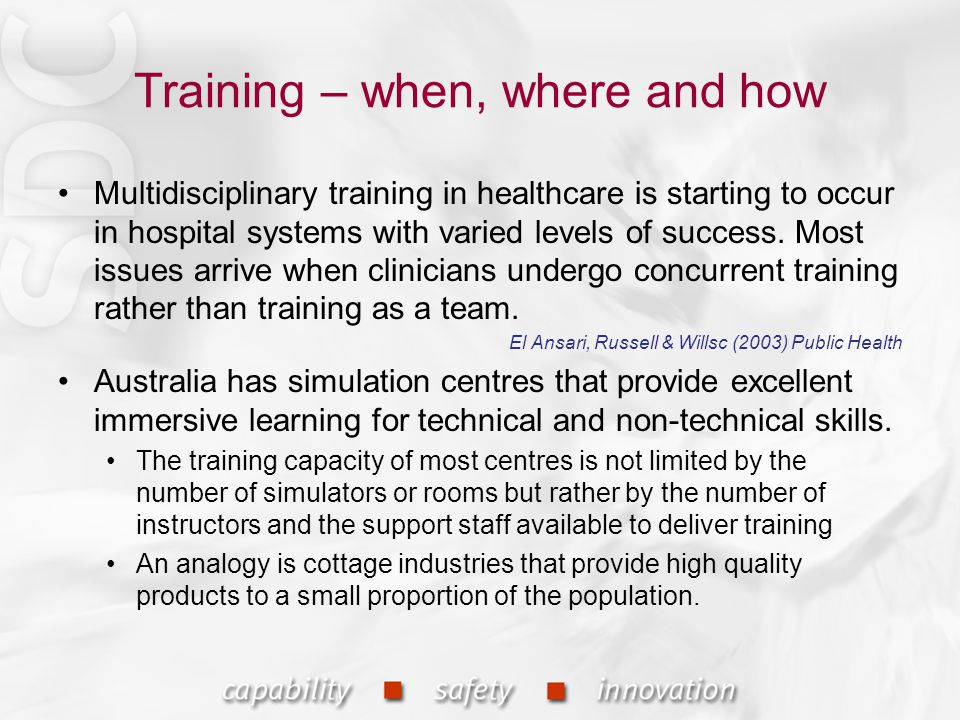 Training – when, where and how Multidisciplinary training in healthcare is starting to occur in hospital systems with varied levels of success. Most i