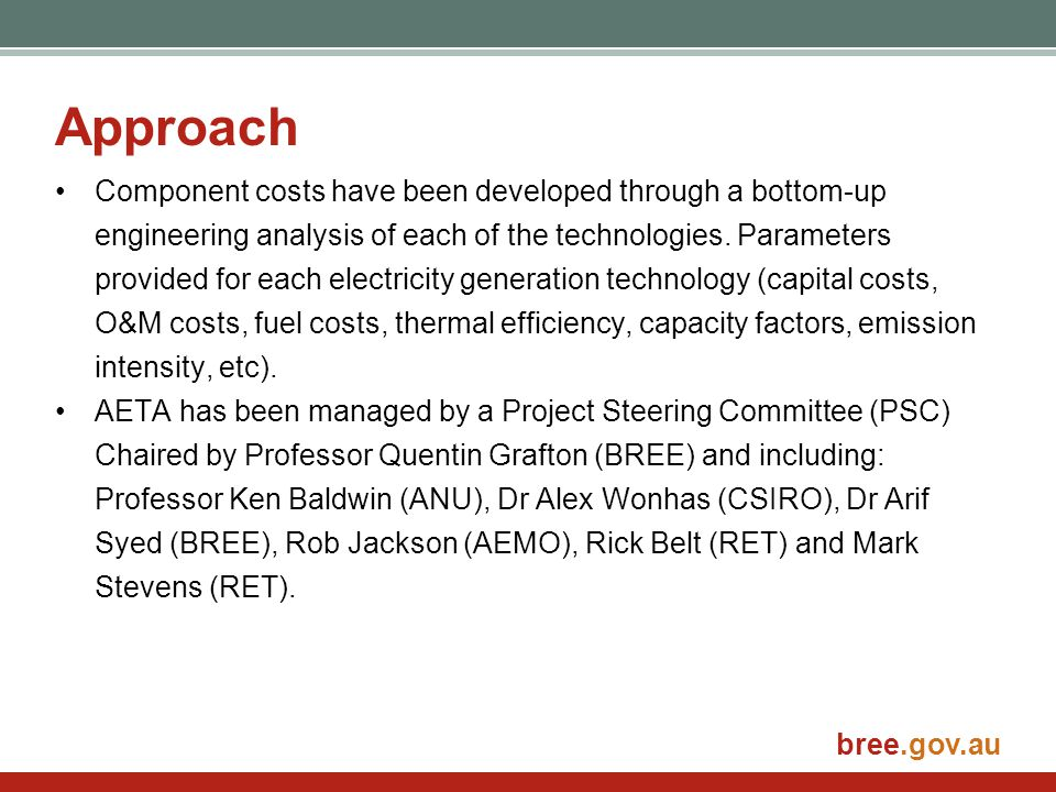 bree.gov.au Approach Component costs have been developed through a bottom-up engineering analysis of each of the technologies.