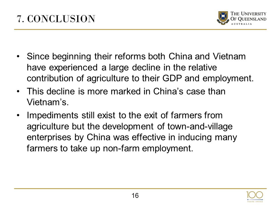 16 7.CONCLUSION Since beginning their reforms both China and Vietnam have experienced a large decline in the relative contribution of agriculture to their GDP and employment.