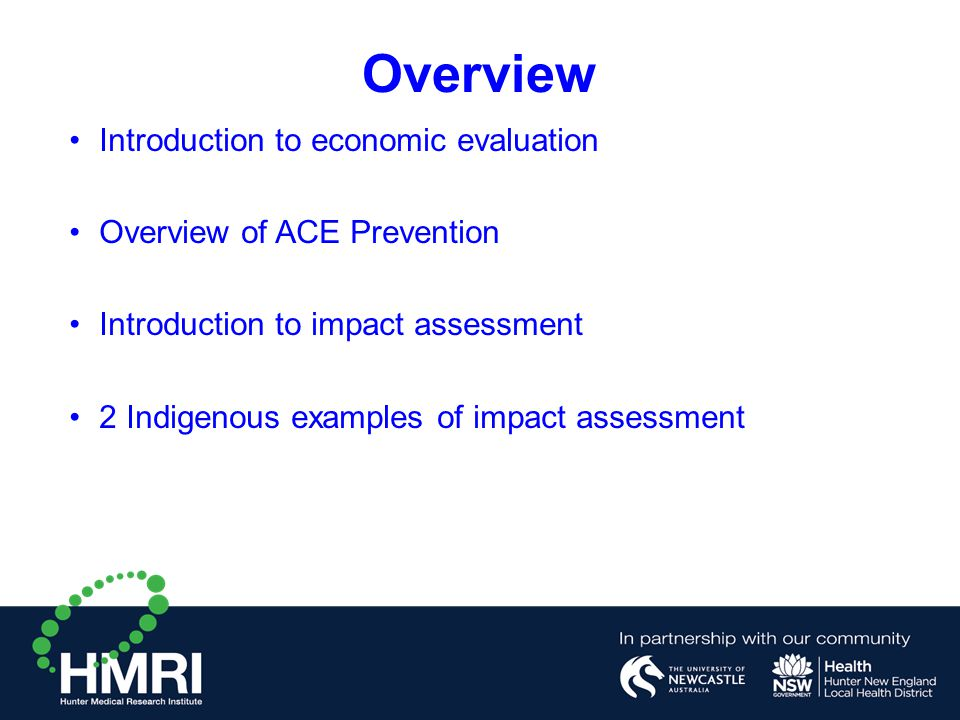 Introduction to economic evaluation Overview of ACE Prevention Introduction to impact assessment 2 Indigenous examples of impact assessment Overview