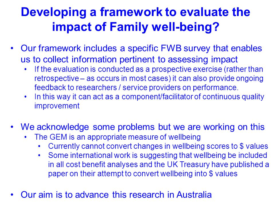Developing a framework to evaluate the impact of Family well-being? Our framework includes a specific FWB survey that enables us to collect informatio