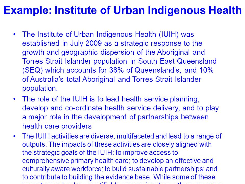 Example: Institute of Urban Indigenous Health The Institute of Urban Indigenous Health (IUIH) was established in July 2009 as a strategic response to