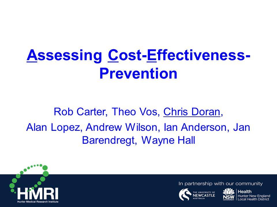 Assessing Cost-Effectiveness- Prevention Rob Carter, Theo Vos, Chris Doran, Alan Lopez, Andrew Wilson, Ian Anderson, Jan Barendregt, Wayne Hall