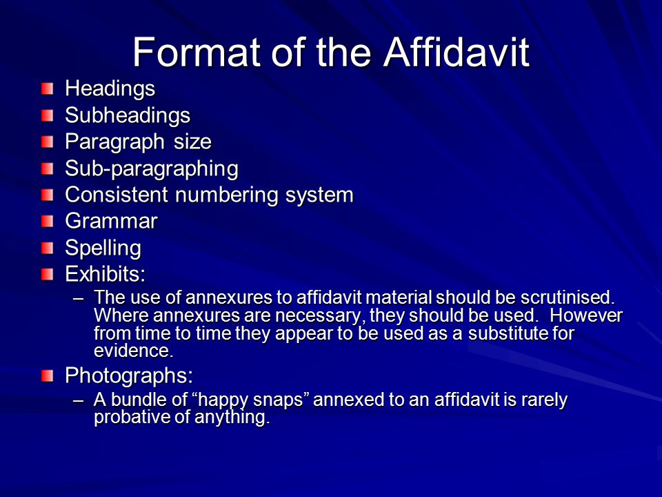 Format of the Affidavit HeadingsSubheadings Paragraph size Sub-paragraphing Consistent numbering system GrammarSpellingExhibits: –The use of annexures to affidavit material should be scrutinised.