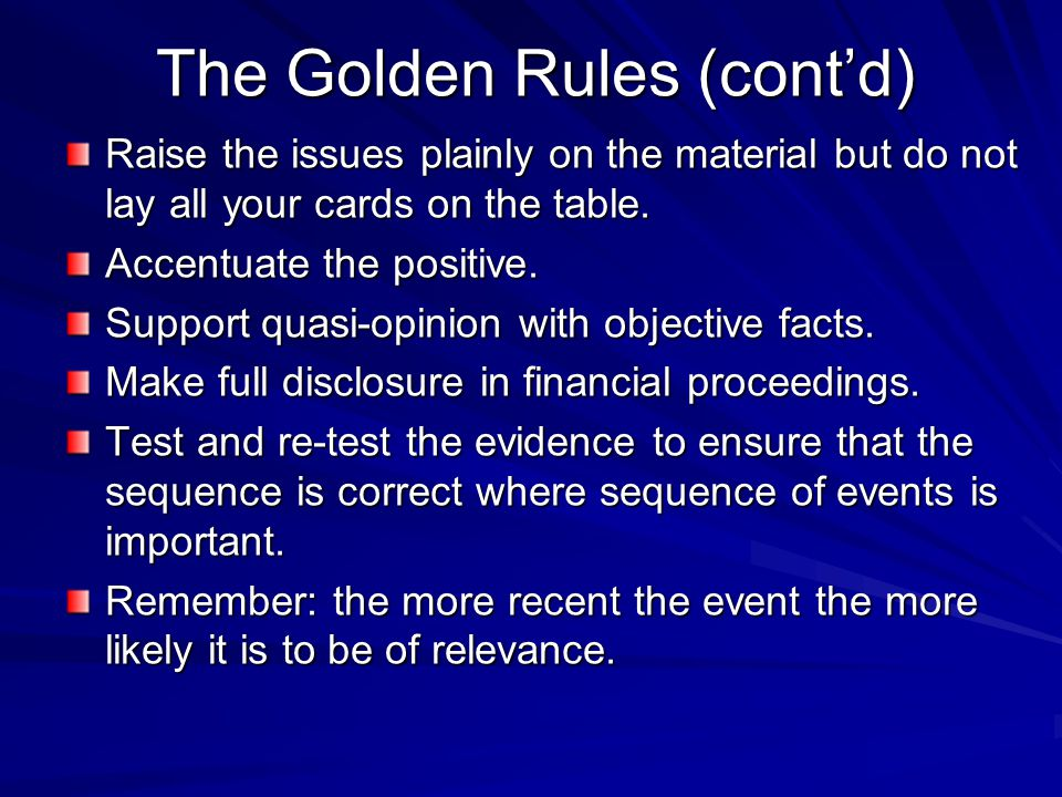 The Golden Rules (cont'd) Raise the issues plainly on the material but do not lay all your cards on the table.