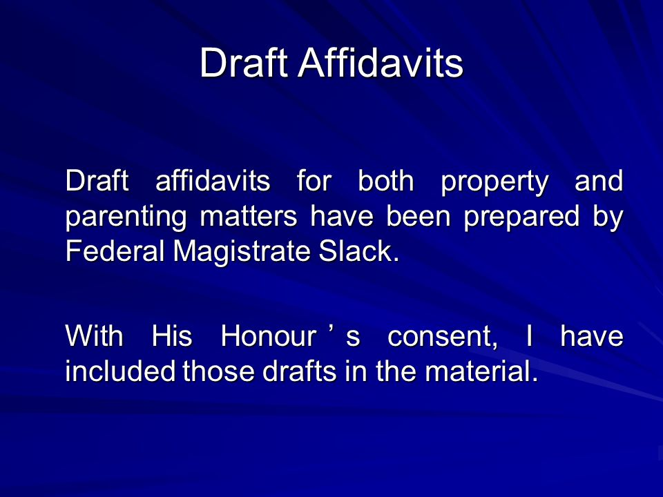 Draft Affidavits Draft affidavits for both property and parenting matters have been prepared by Federal Magistrate Slack.