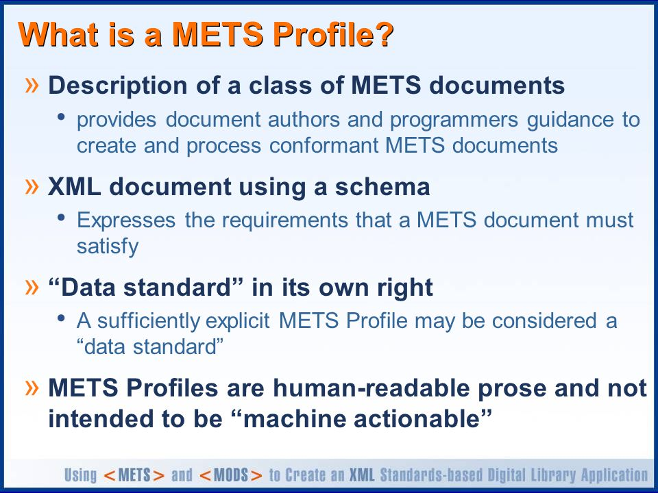 What is a METS Profile? » Description of a class of METS documents provides document authors and programmers guidance to create and process conformant