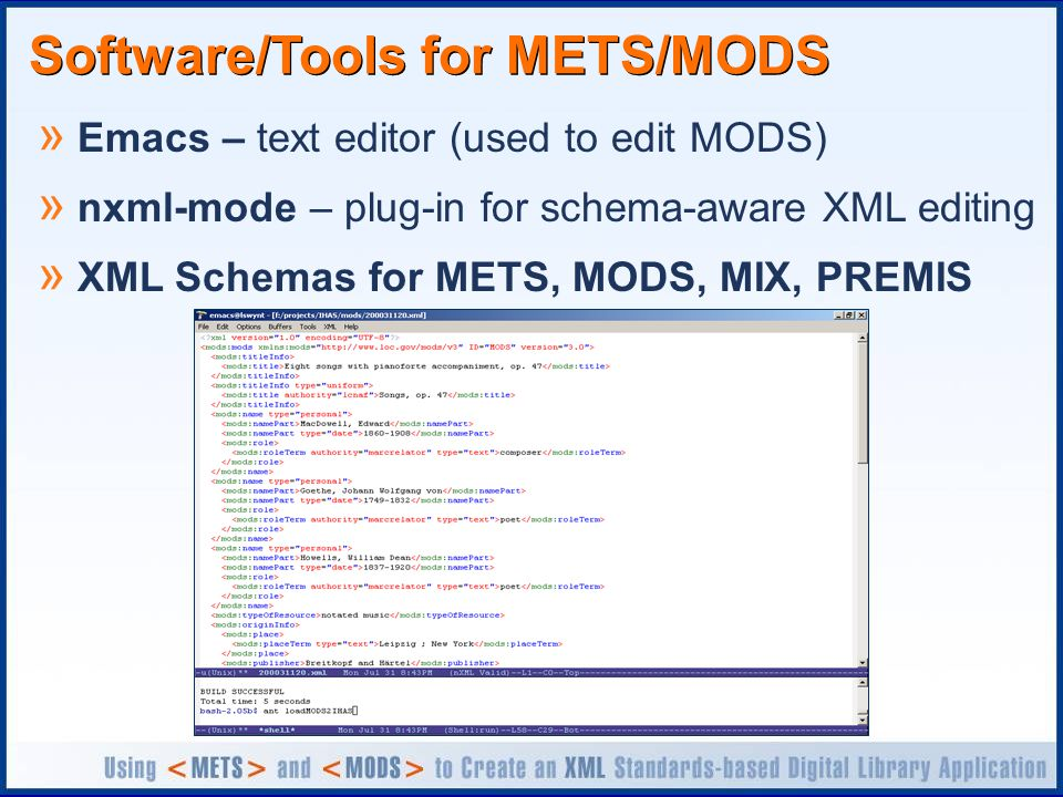 Software/Tools for METS/MODS » Emacs – text editor (used to edit MODS) » nxml-mode – plug-in for schema-aware XML editing » XML Schemas for METS, MODS