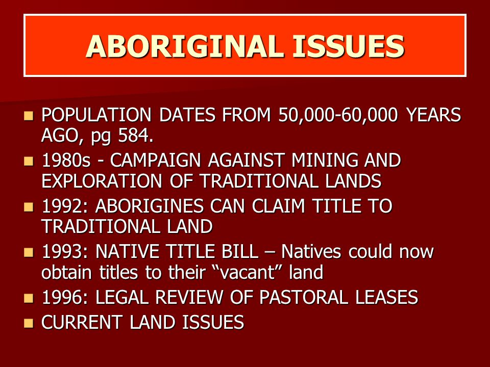 ABORIGINAL ISSUES POPULATION DATES FROM 50,000-60,000 YEARS AGO, pg 584.