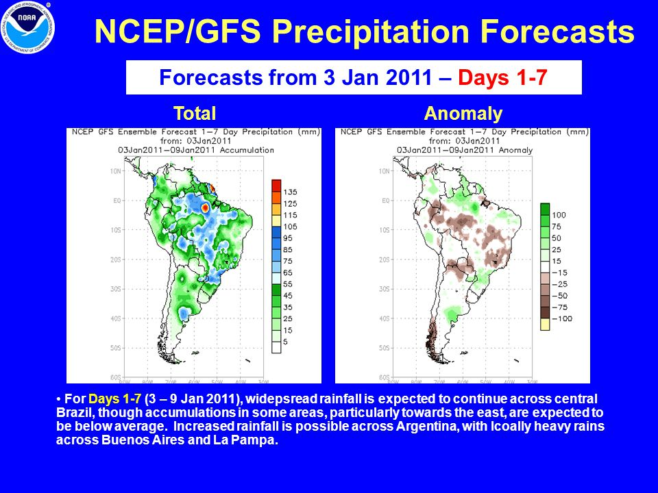 NCEP/GFS Precipitation Forecasts TotalAnomaly Forecasts from 3 Jan 2011 – Days 1-7 For Days 1-7 (3 – 9 Jan 2011), widepsread rainfall is expected to c