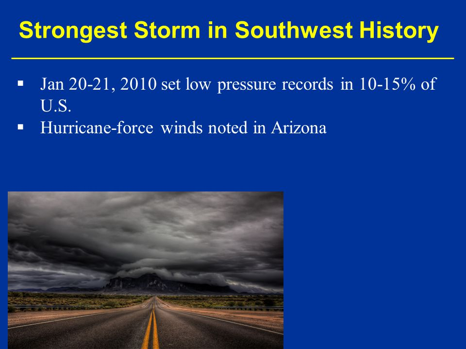   Jan 20-21, 2010 set low pressure records in 10-15% of U.S.   Hurricane-force winds noted in Arizona Strongest Storm in Southwest History