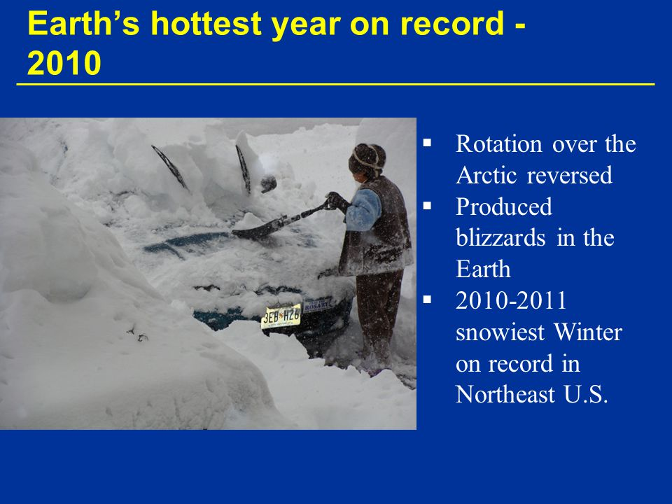   Rotation over the Arctic reversed   Produced blizzards in the Earth   2010-2011 snowiest Winter on record in Northeast U.S.