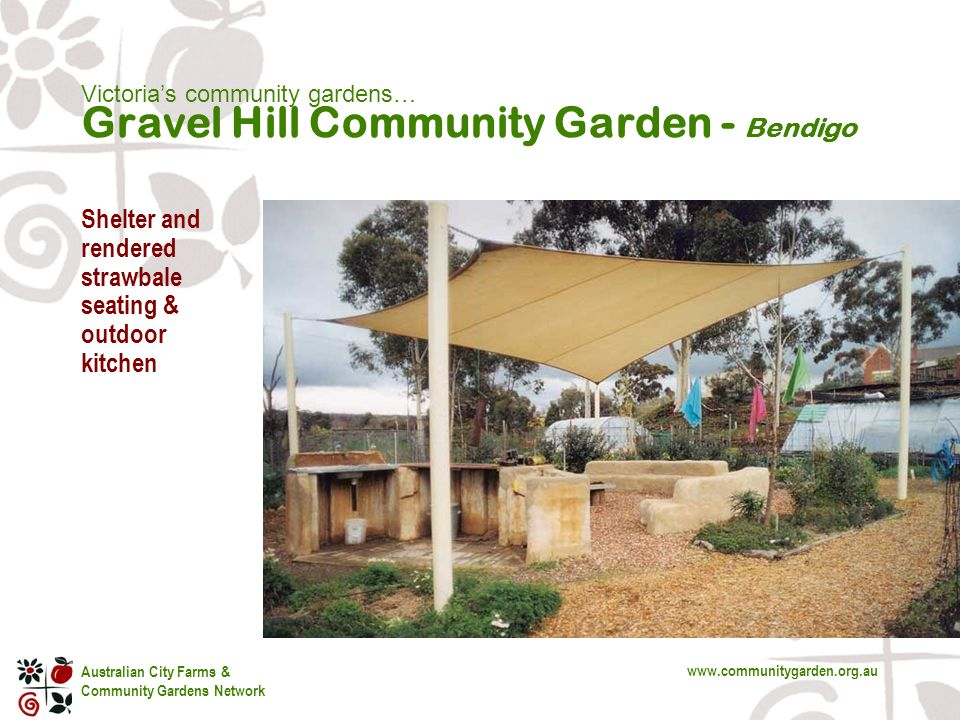 Australian City Farms & Community Gardens Network www.communitygarden.org.au Victoria's community gardens… Gravel Hill Community Garden - Bendigo Shelter and rendered strawbale seating & outdoor kitchen