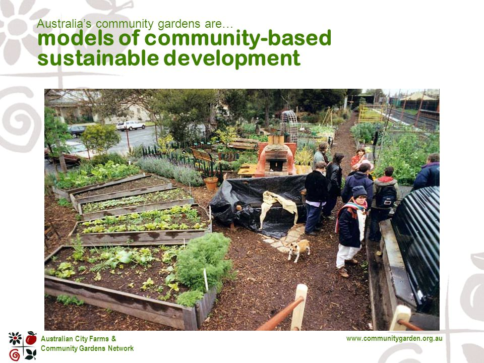 Australian City Farms & Community Gardens Network www.communitygarden.org.au Australia's community gardens are… models of community-based sustainable development