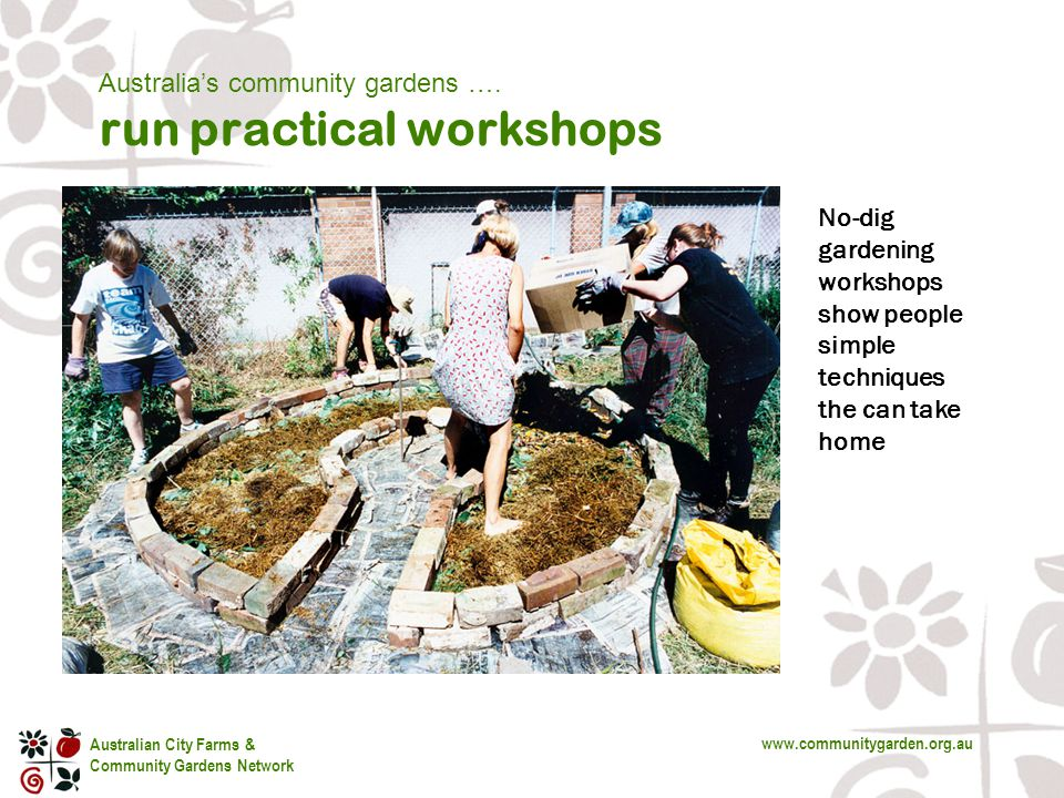 Australian City Farms & Community Gardens Network www.communitygarden.org.au s No-dig gardening workshops show people simple techniques the can take home Australia's community gardens ….