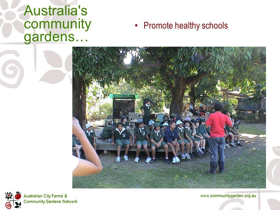 Australian City Farms & Community Gardens Network www.communitygarden.org.au Australia s community gardens… Promote healthy schools