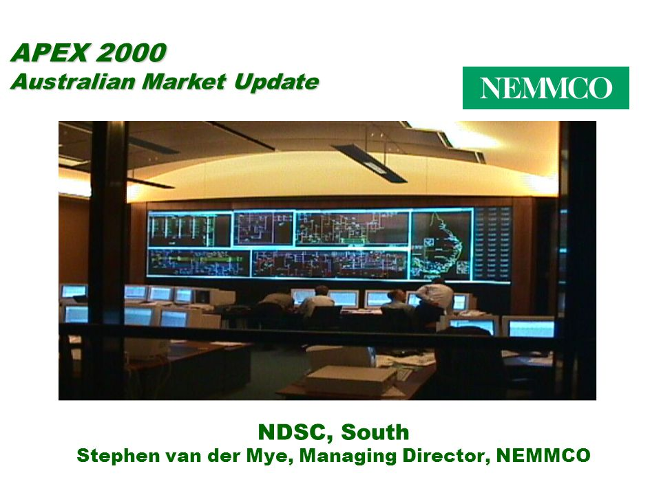 NDSC, South Stephen van der Mye, Managing Director, NEMMCO APEX 2000 Australian Market Update