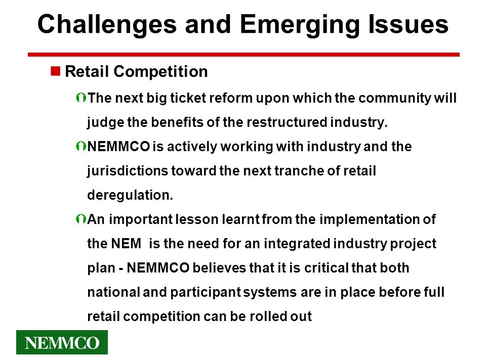 Challenges and Emerging Issues nRetail Competition ÝThe next big ticket reform upon which the community will judge the benefits of the restructured industry.