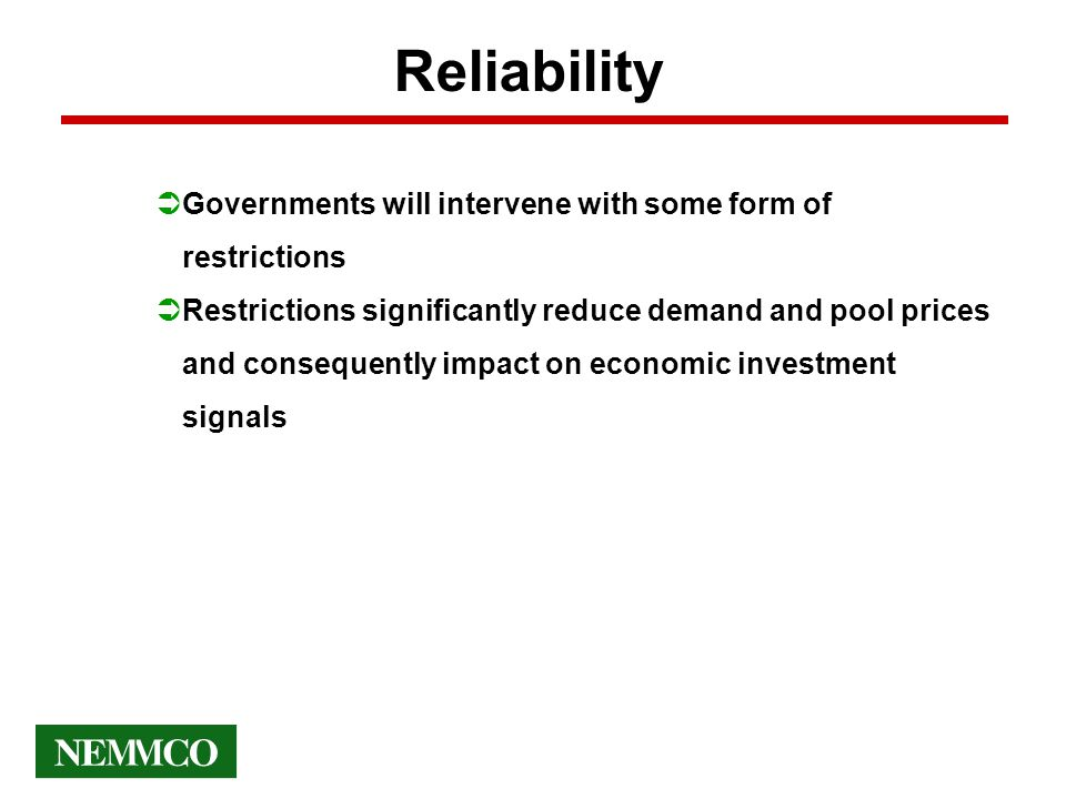 Reliability ÜGovernments will intervene with some form of restrictions ÜRestrictions significantly reduce demand and pool prices and consequently impact on economic investment signals
