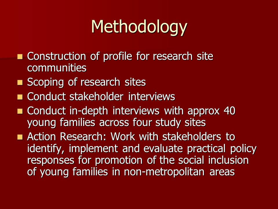 Methodology Construction of profile for research site communities Construction of profile for research site communities Scoping of research sites Scop