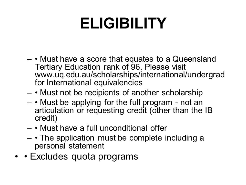 ELIGIBILITY – Must have a score that equates to a Queensland Tertiary Education rank of 96.