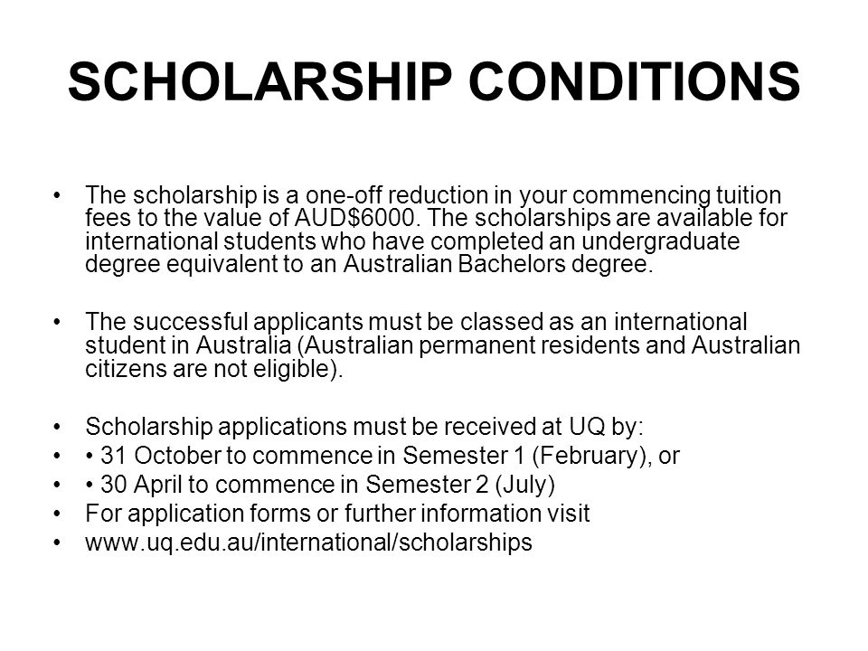 SCHOLARSHIP CONDITIONS The scholarship is a one-off reduction in your commencing tuition fees to the value of AUD$6000.